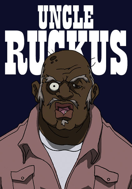 Boondocks quotes uncle ruckus