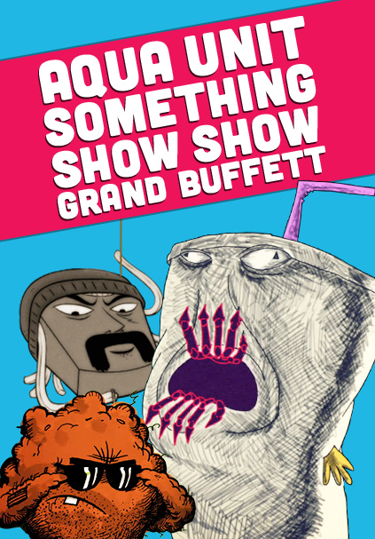 Aqua Unit/Something/Show Show Grand Buffet