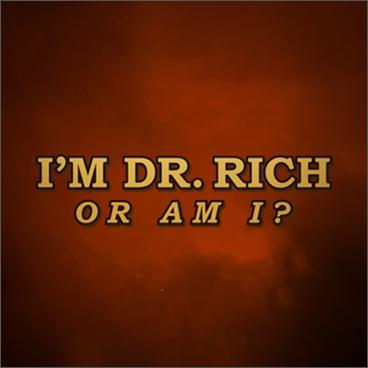I'm Dr. Rich or Am I?