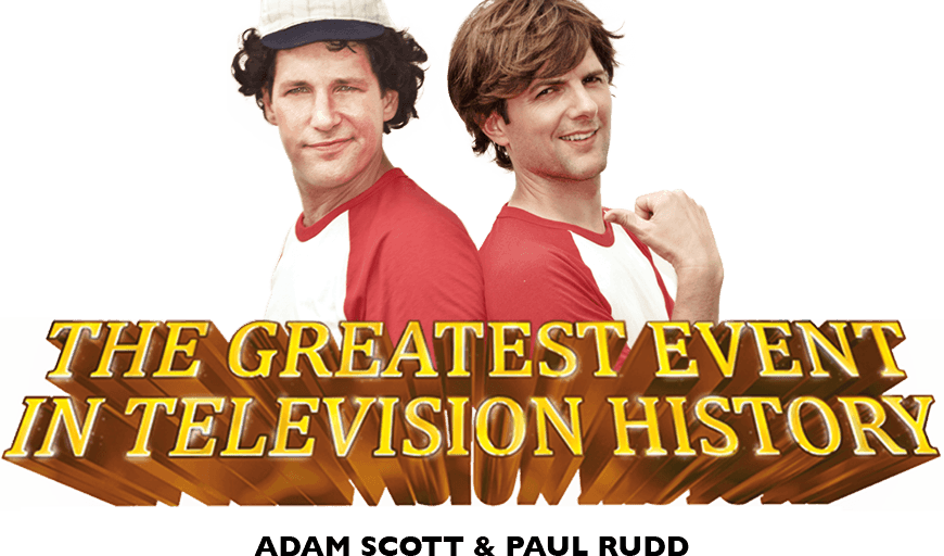 The Greatest Event in Television History - Adam Scott & Paul Rudd
