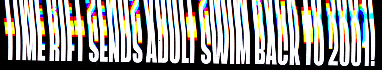 Time Rift Sends Adult Swim back to 2001!