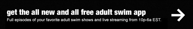 Get the all new and all free adult swim app