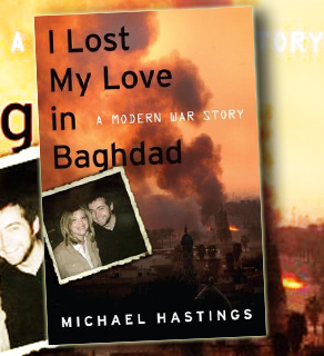 Michael Hastings is the author of 'I Lost My Love in Baghdad.'
