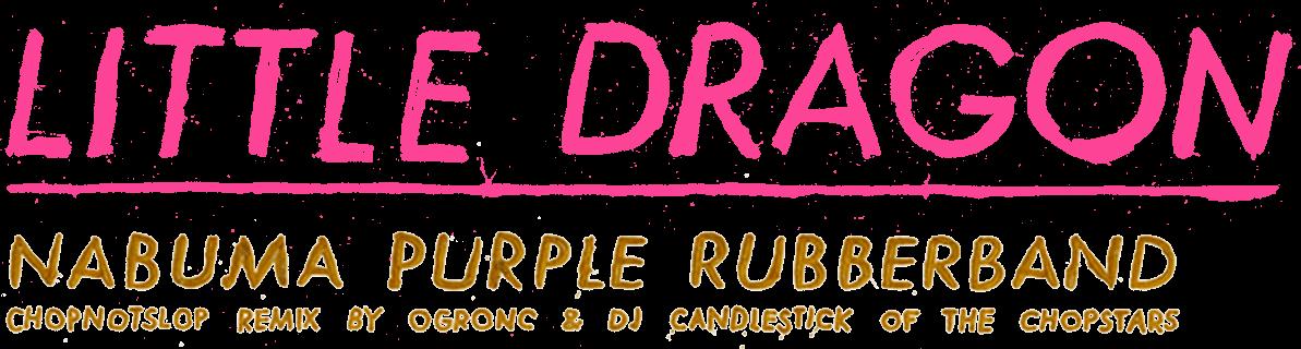 Little Dragon - Nabuma Purple Rubberband
