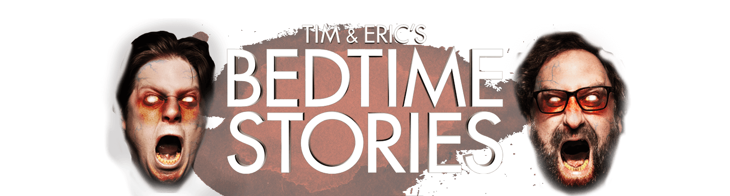 Tim & Eric's Bedtime Stories