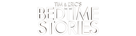 Watch Tim & Eric's Bedtime Stories on Adult Swim