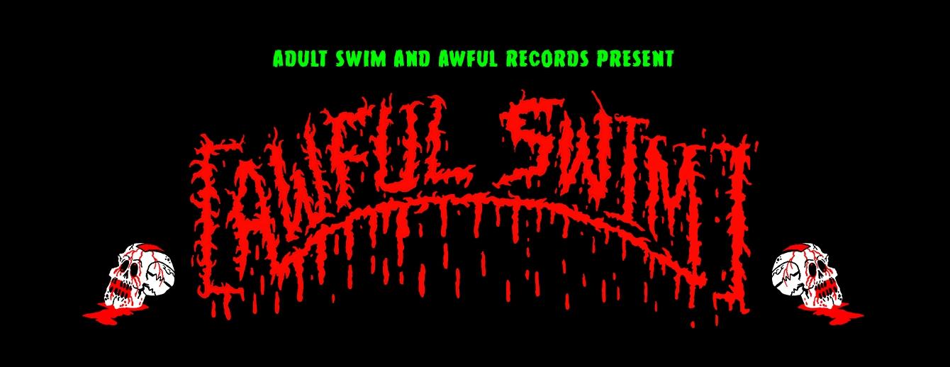 Adult Swim and Awful Records Present Awful Swim