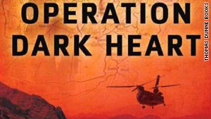'Operation Dark Heart' describes Lt. Col Anthony Shaffer's time in Afghanistan leading a black-ops team.