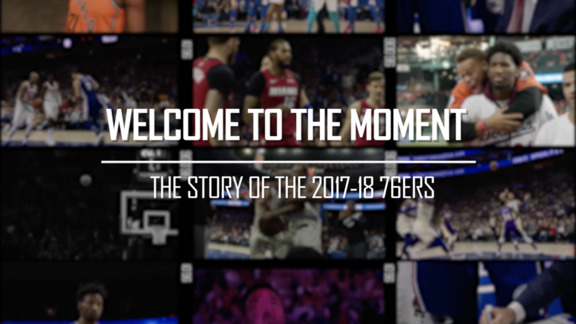 Welcome to the Moment: The Story of the 2017-18 76ers Pt. I