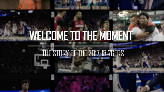 Welcome to the Moment: The Story of the 2017-18 76ers Pt. II