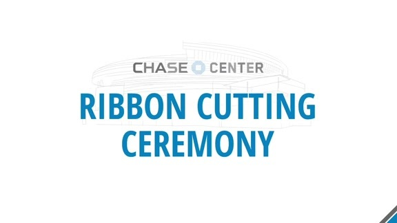 Chase Center Ribbon Cutting Ceremony